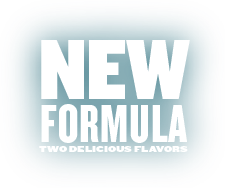 New Formula. Two Delicious Flavors