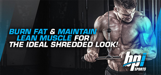 Burn Fat & Maintain Lean Muscle For The Ideal Shredded Look!
