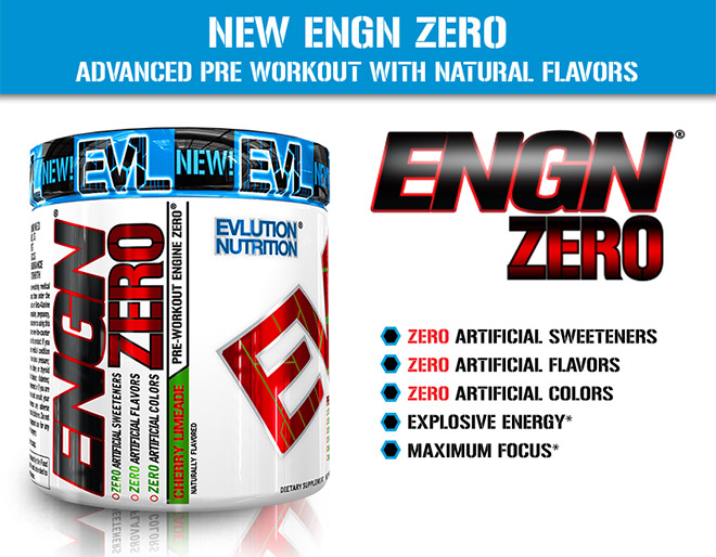 New ENGN Zero. Advanced Pre-Workout with Natural Flavors. Zero Artificial Sweeteners. Zero Artificial Flavors. Zero Artificial Colors. Explosive Energy. Maximum Focus.