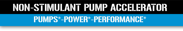 Non-Stimulant Pump Accelerator. Pumps. Power. Performance.