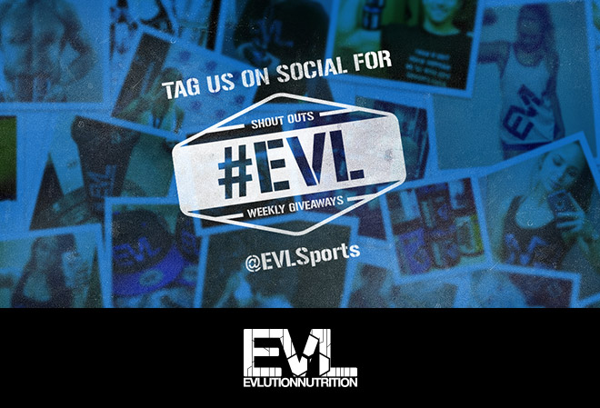 Tag Us on Social for Shout Out and Weekly Giveaways. #EVL. @EVLSports. EVL. EVLution Nutrition.