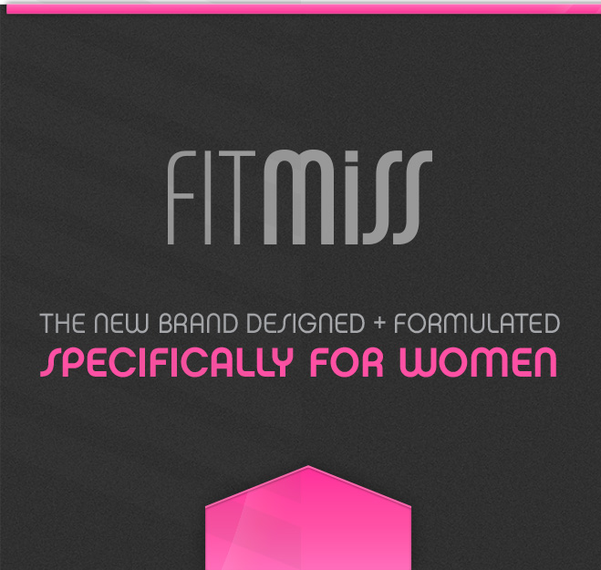 FitMiss. The New Brand Designed and Formulated Specifically for Women.