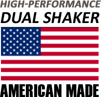 High-Performance. Dual Shaker. Made in America.