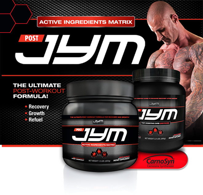 JYM Post JYM Active. Active Ingredients Matrix. The Ultimate Post-Workout Formula! Recovery*. Growth*. Refuel*.