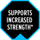 Supports Increased Strength*