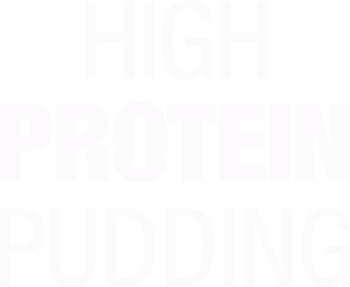 HIGH PROTEIN PUDDING*