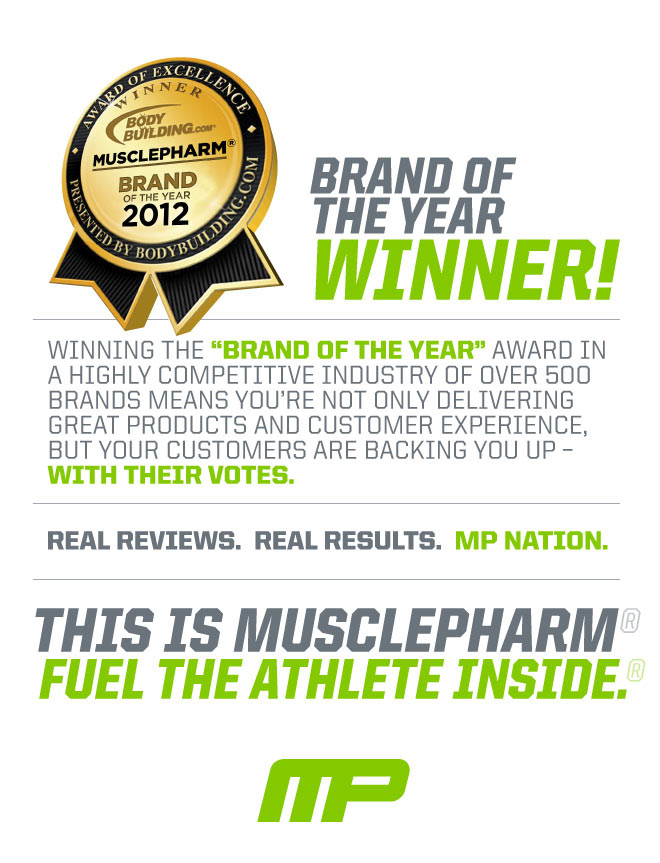 Brand Of The Year Winner! Winning the 'Brand Of The Year' award in a highly competitive industry of over 500 brands means you're not only delivering great products and customer experience, but your customers are backing you up - with their votes. Real reviews. Real results. MP Nation. This is MusclePharm Fuel The Athlete Inside.