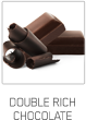Double Rich Chocolate